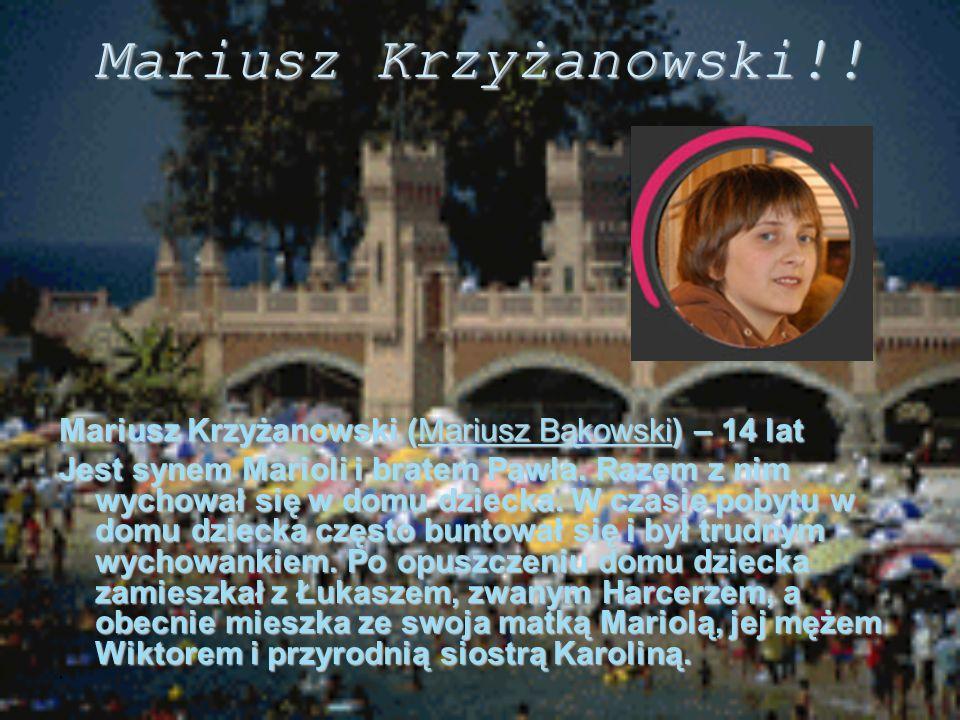 Mariusz Krzyżanowski!! Mariusz Krzyżanowski (Mariusz Bąkowski) – 14 lat.