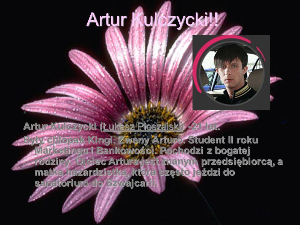 Artur Kulczycki!! Artur Kulczycki (Łukasz Płoszajski) -21 lat.
