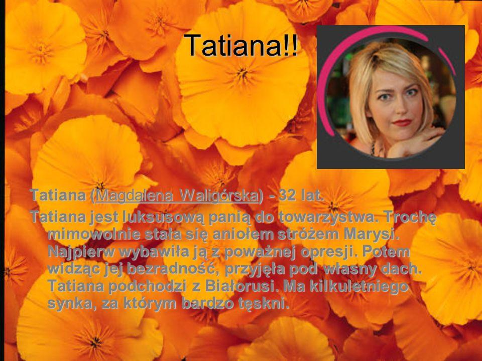 Tatiana!! Tatiana (Magdalena Waligórska) - 32 lat.