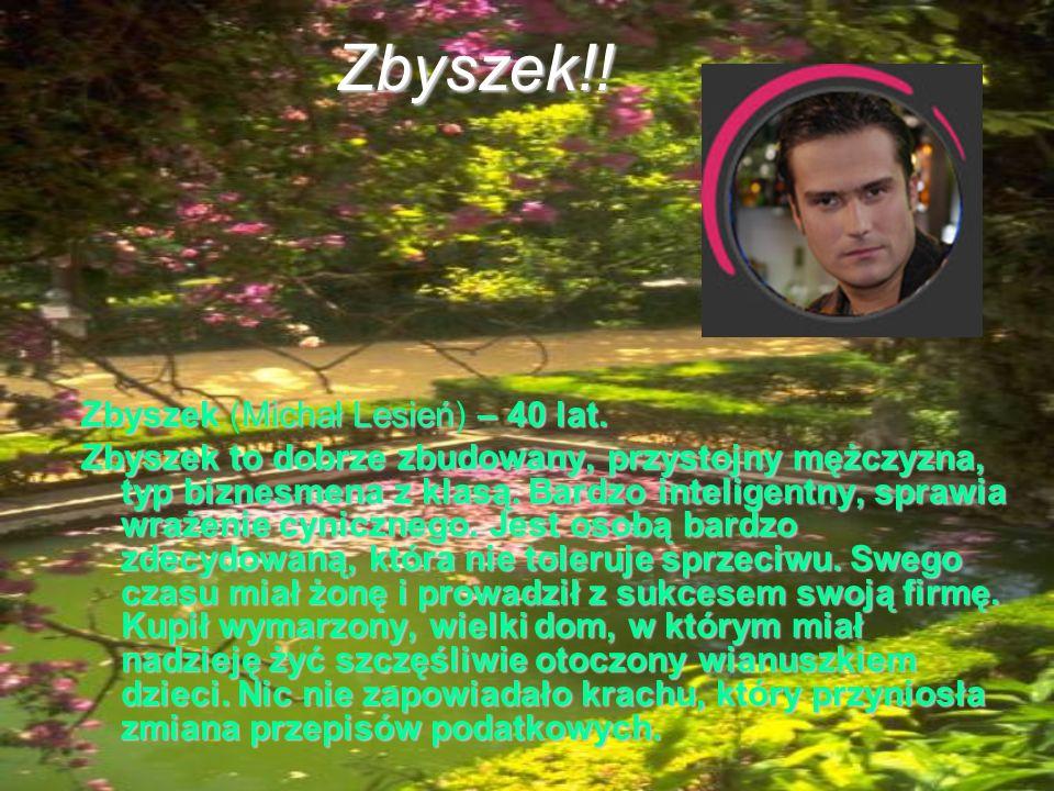 Zbyszek!! Zbyszek (Michał Lesień) – 40 lat.