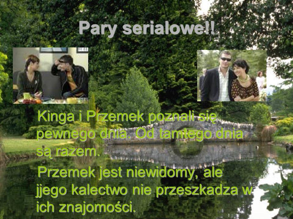 Pary serialowe!! Kinga i Przemek poznali się pewnego dnia. Od tamtego dnia są razem.