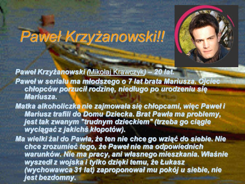 Paweł Krzyżanowski!! Paweł Krzyżanowski (Mikołaj Krawczyk) – 20 lat.