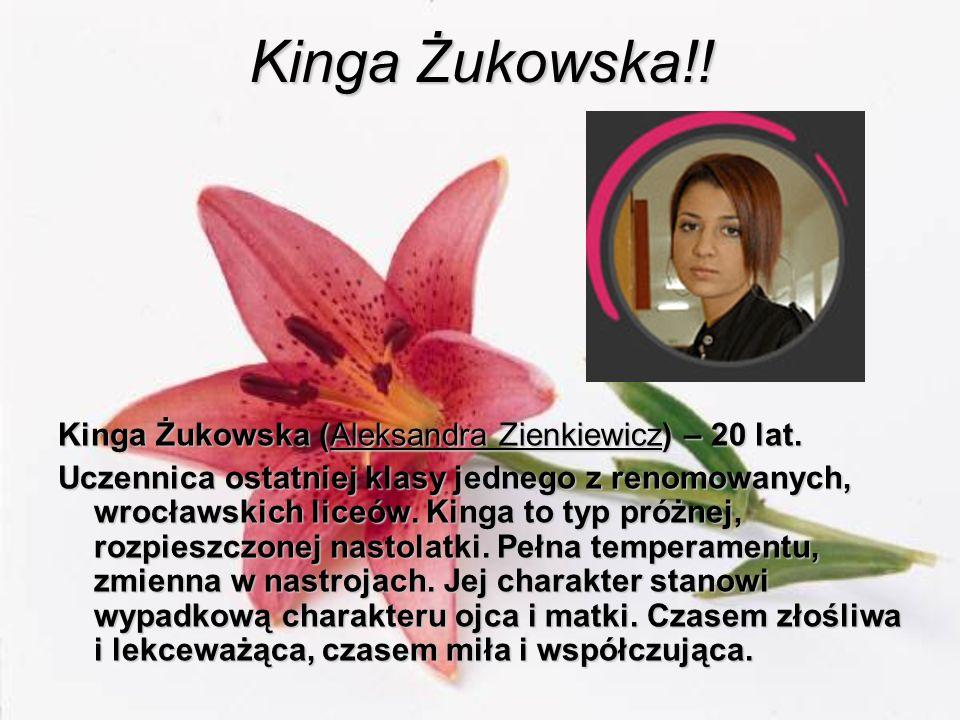 Kinga Żukowska!! Kinga Żukowska (Aleksandra Zienkiewicz) – 20 lat.