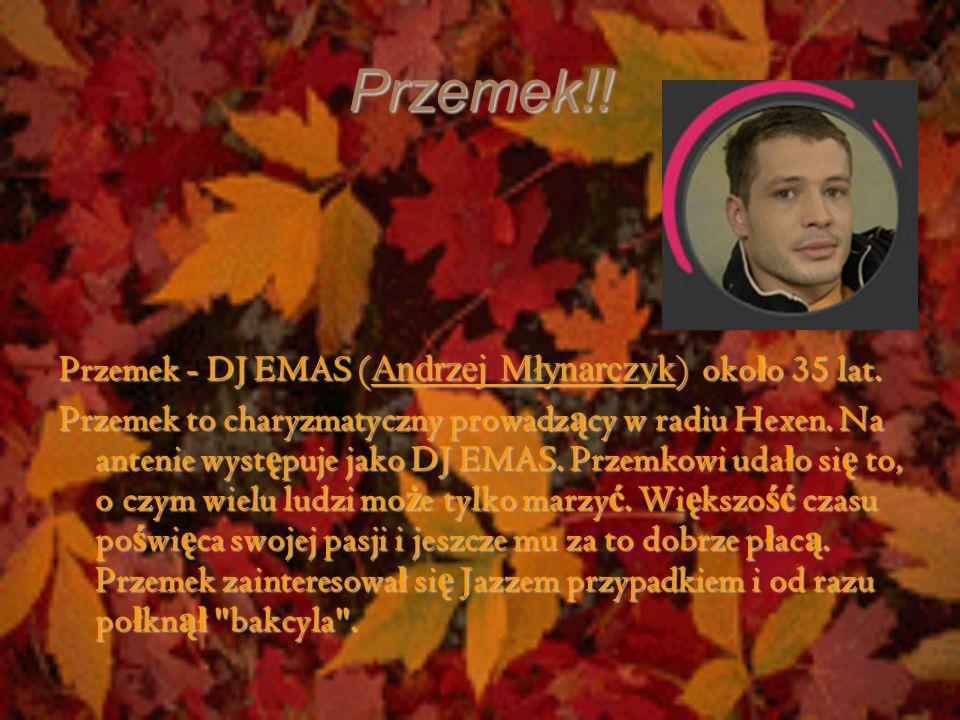 Przemek!! Przemek - DJ EMAS (Andrzej Młynarczyk) około 35 lat.