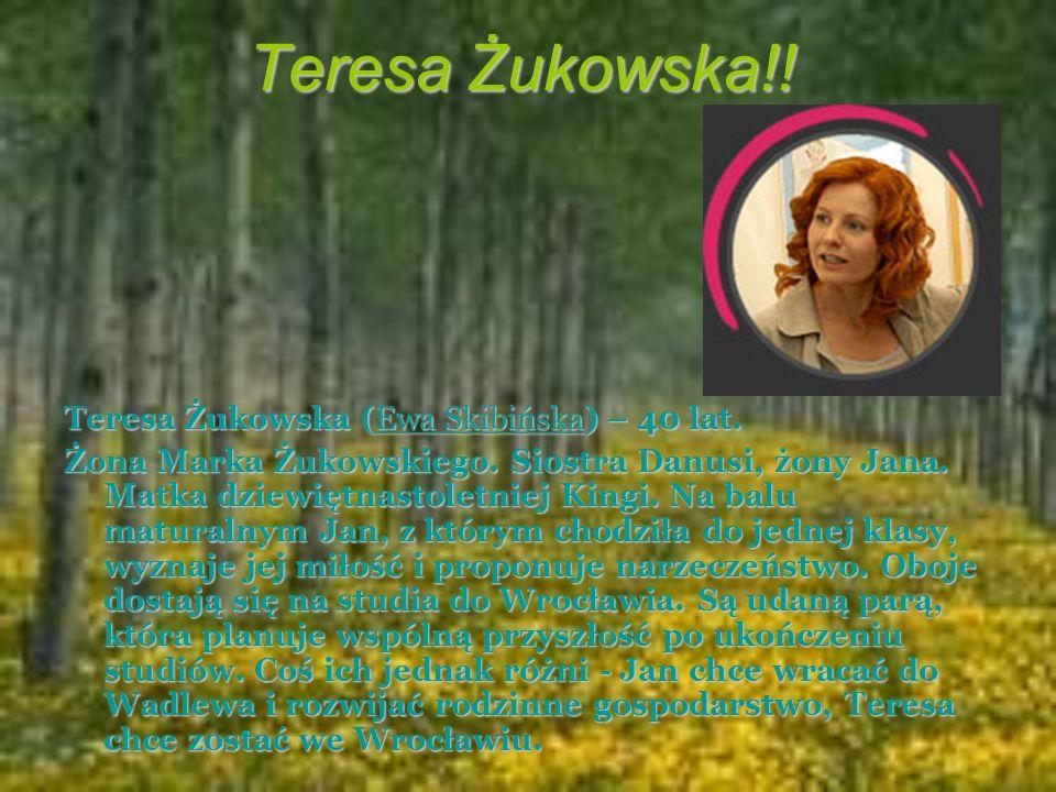 Teresa Żukowska!! Teresa Żukowska (Ewa Skibińska) – 40 lat.