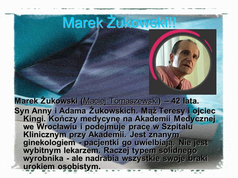 Marek Żukowski!! Marek Żukowski (Maciej Tomaszewski) – 42 lata.
