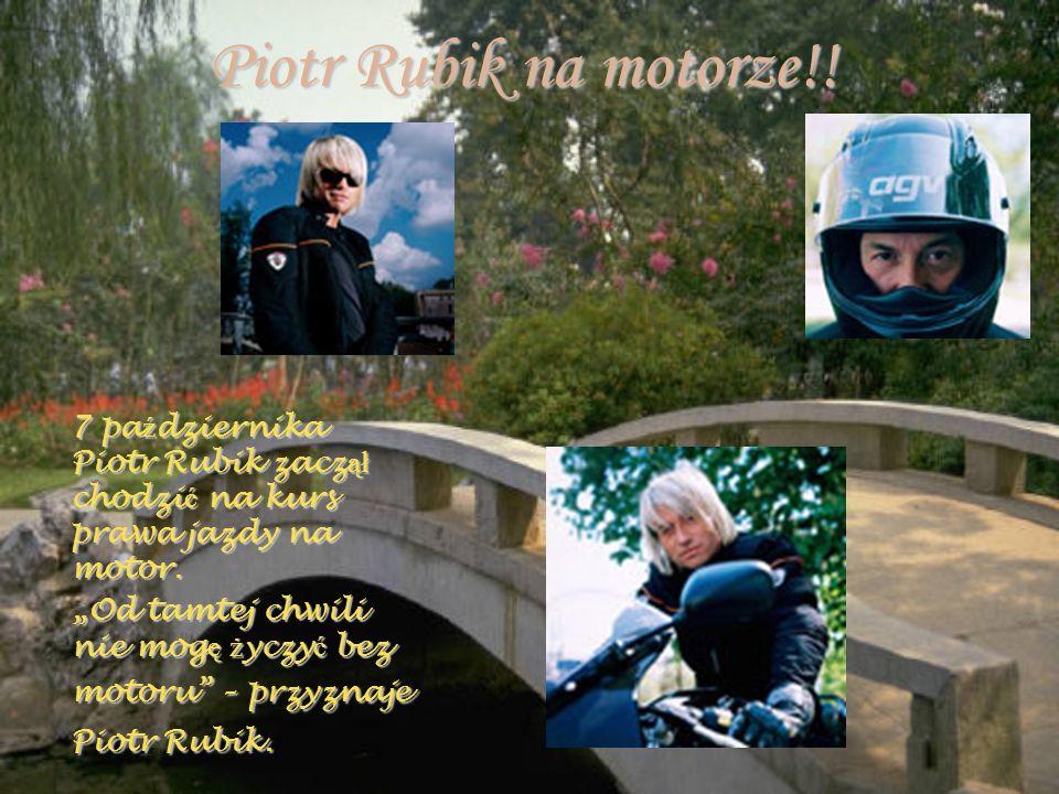 Piotr Rubik na motorze!! 7 października Piotr Rubik zaczął chodzić na kurs prawa jazdy na motor.
