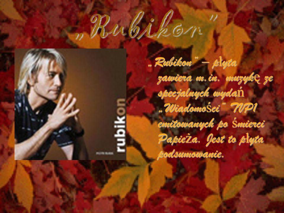 """""""Rubikon """"Rubikon – płyta zawiera m.in. muzykę ze specjalnych wydań """"Wiadomości TVP1 emitowanych po śmierci Papieża. Jest to płyta podsumowanie."""