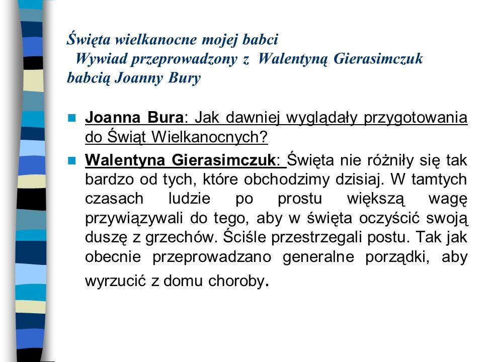 Święta wielkanocne mojej babci Wywiad przeprowadzony z Walentyną Gierasimczuk babcią Joanny Bury