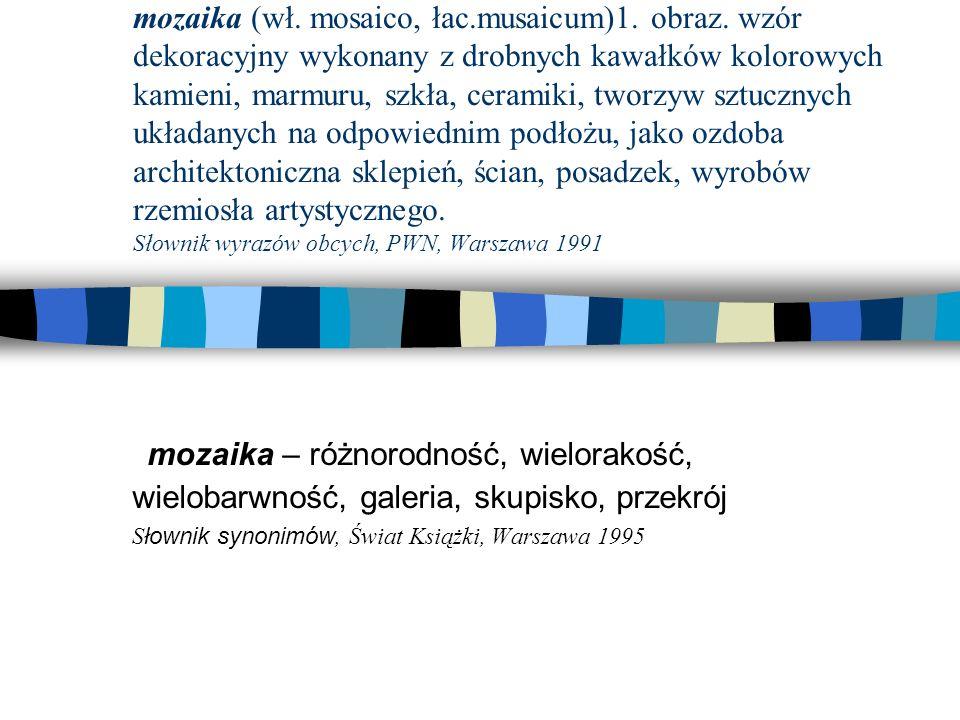 mozaika (wł. mosaico, łac. musaicum)1. obraz