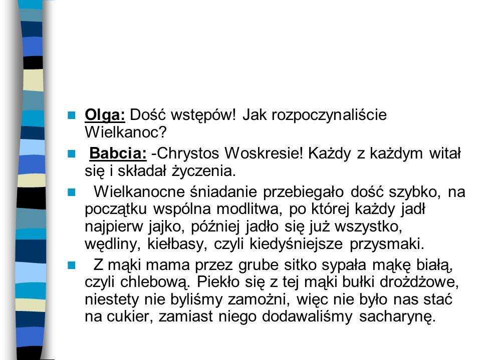 Olga: Dość wstępów! Jak rozpoczynaliście Wielkanoc