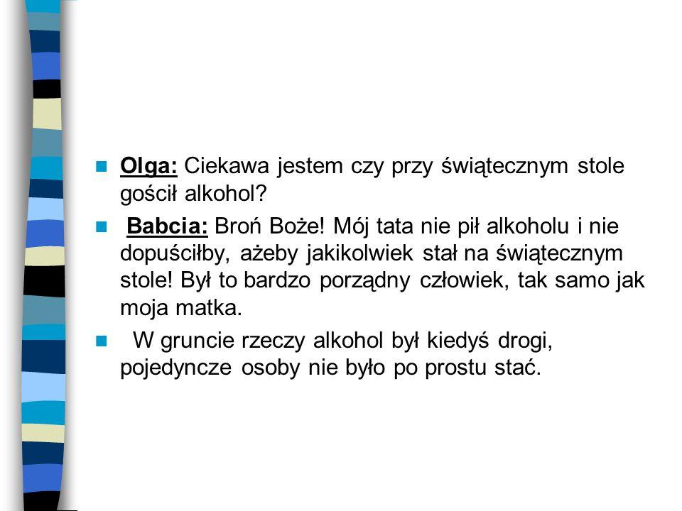 Olga: Ciekawa jestem czy przy świątecznym stole gościł alkohol