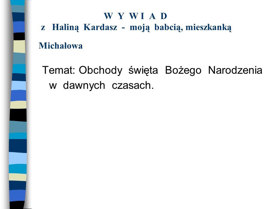 W Y W I A D z Haliną Kardasz - moją babcią, mieszkanką Michałowa