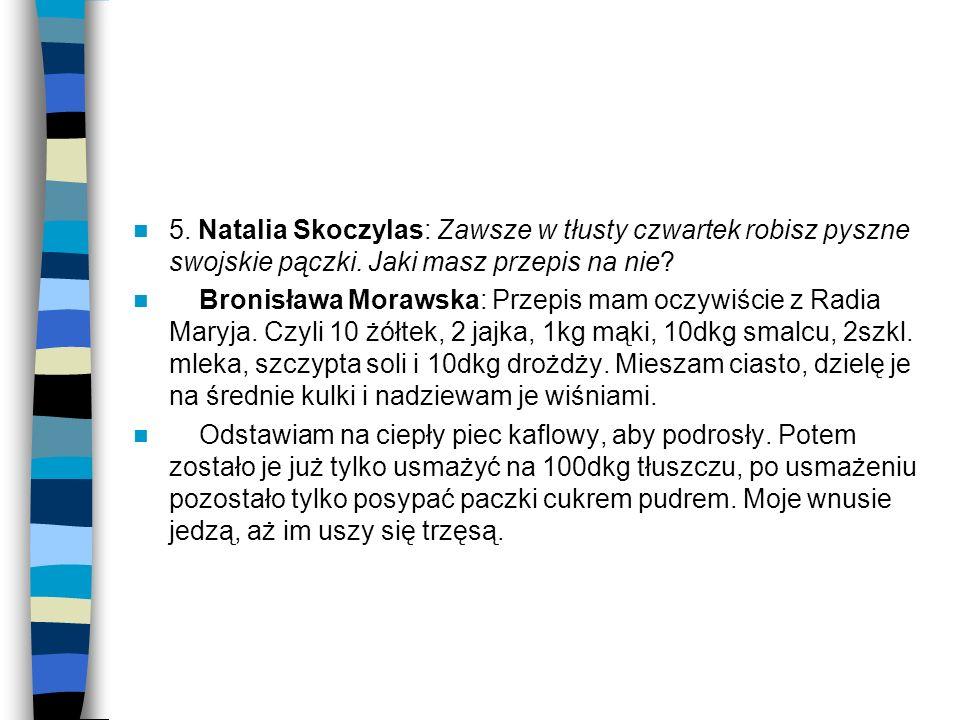5. Natalia Skoczylas: Zawsze w tłusty czwartek robisz pyszne swojskie pączki. Jaki masz przepis na nie