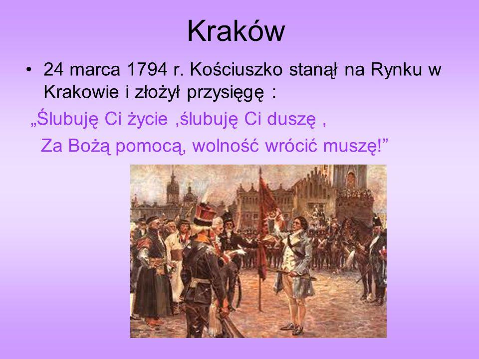 """Kraków 24 marca 1794 r. Kościuszko stanął na Rynku w Krakowie i złożył przysięgę : """"Ślubuję Ci życie ,ślubuję Ci duszę ,"""
