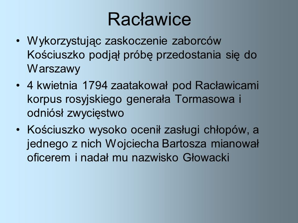 Racławice Wykorzystując zaskoczenie zaborców Kościuszko podjął próbę przedostania się do Warszawy.