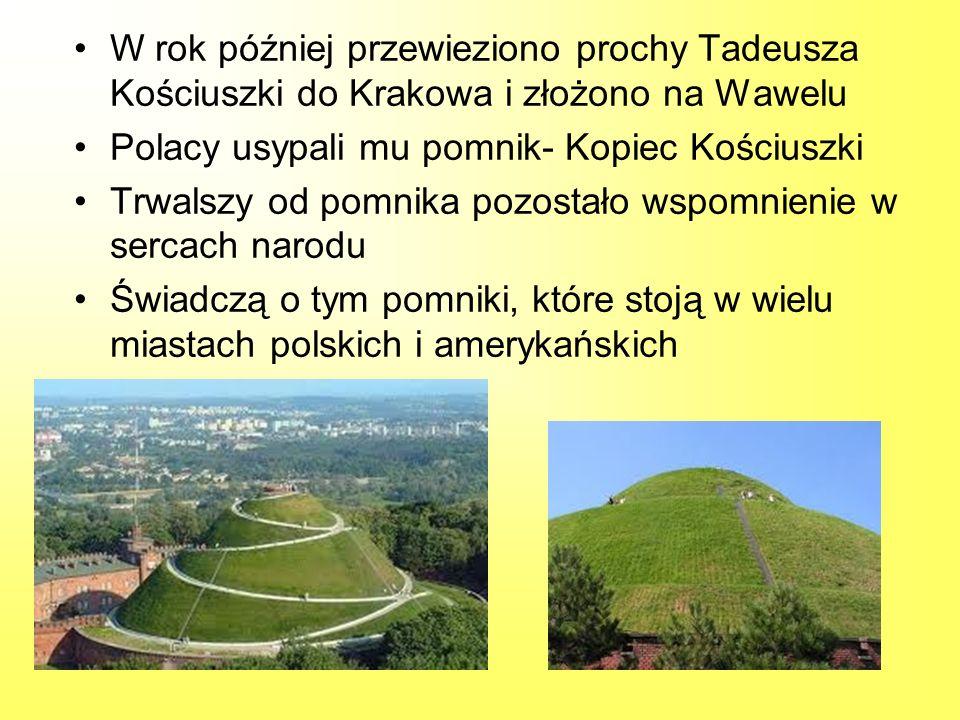 W rok później przewieziono prochy Tadeusza Kościuszki do Krakowa i złożono na Wawelu