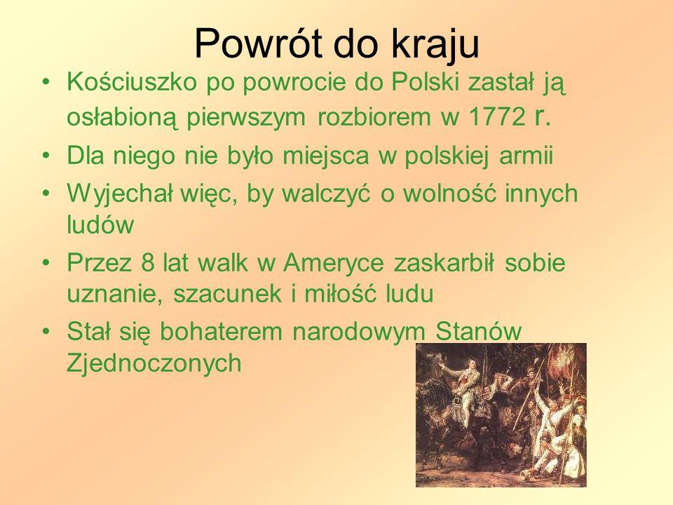 Powrót do kraju Kościuszko po powrocie do Polski zastał ją osłabioną pierwszym rozbiorem w 1772 r. Dla niego nie było miejsca w polskiej armii.