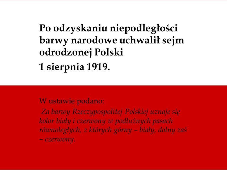 Po odzyskaniu niepodległości barwy narodowe uchwalił sejm odrodzonej Polski