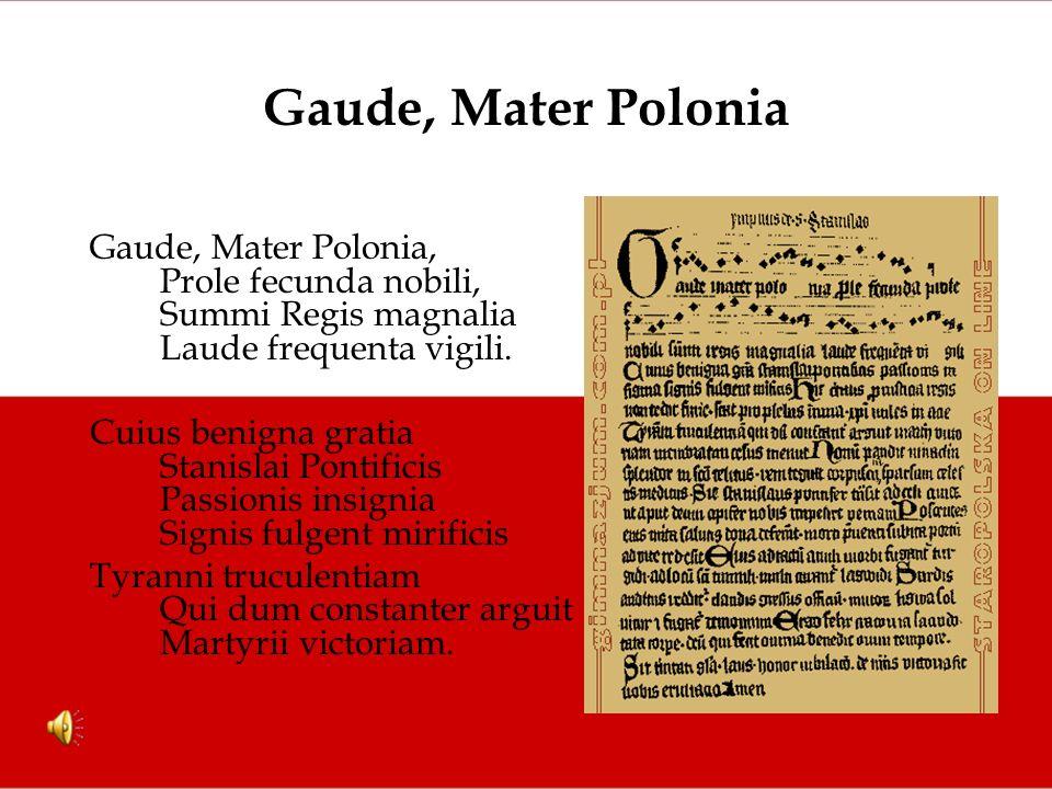 Gaude, Mater Polonia Gaude, Mater Polonia, Prole fecunda nobili, Summi Regis magnalia Laude frequenta vigili.