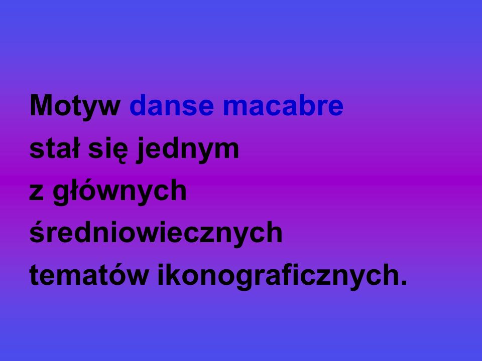 Motyw danse macabre stał się jednym z głównych średniowiecznych tematów ikonograficznych.