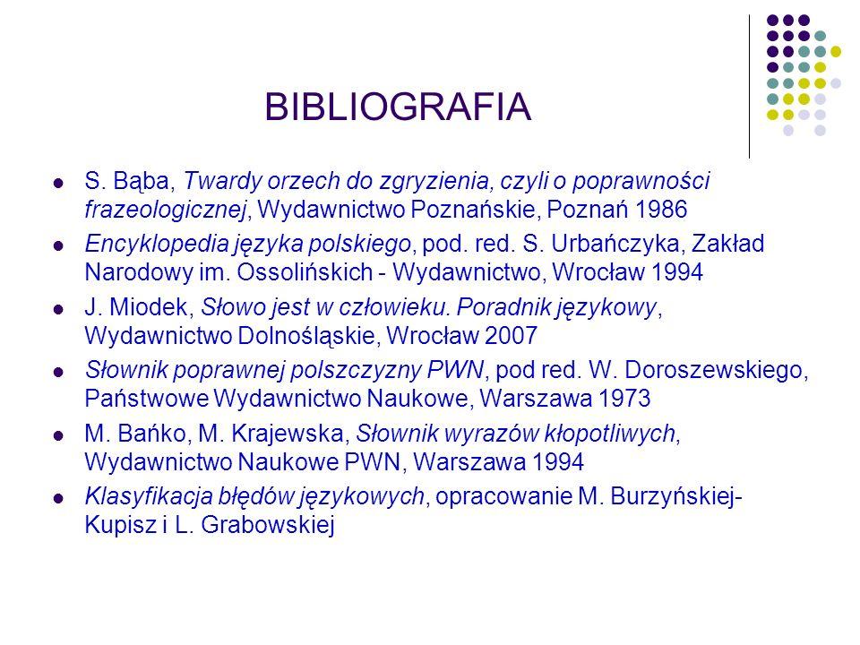 BIBLIOGRAFIA S. Bąba, Twardy orzech do zgryzienia, czyli o poprawności frazeologicznej, Wydawnictwo Poznańskie, Poznań 1986.