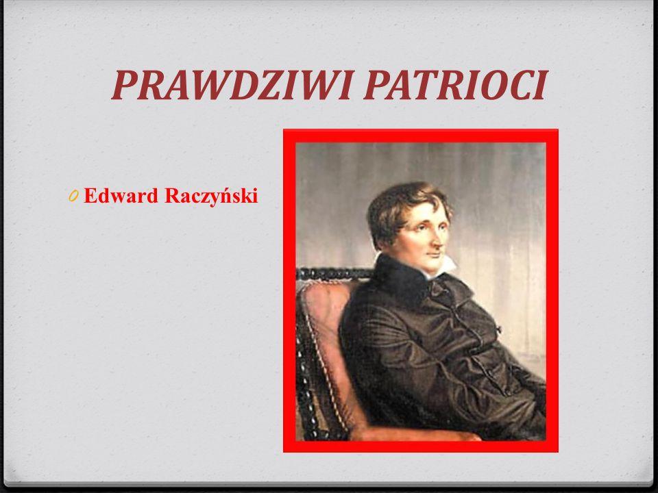 PRAWDZIWI PATRIOCI Edward Raczyński