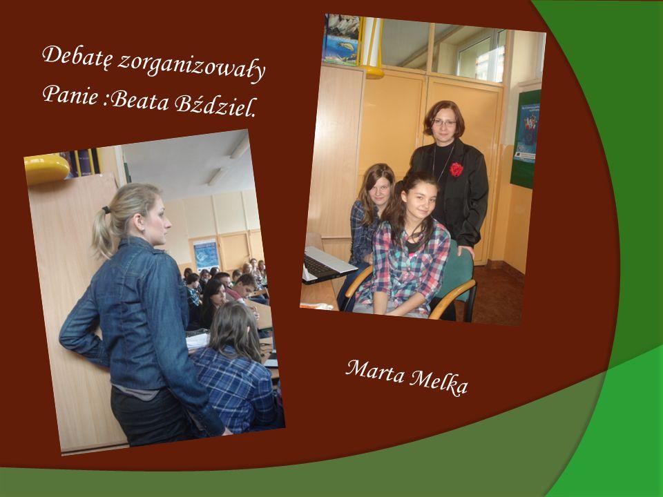 Debatę zorganizowały Panie :Beata Bździel.