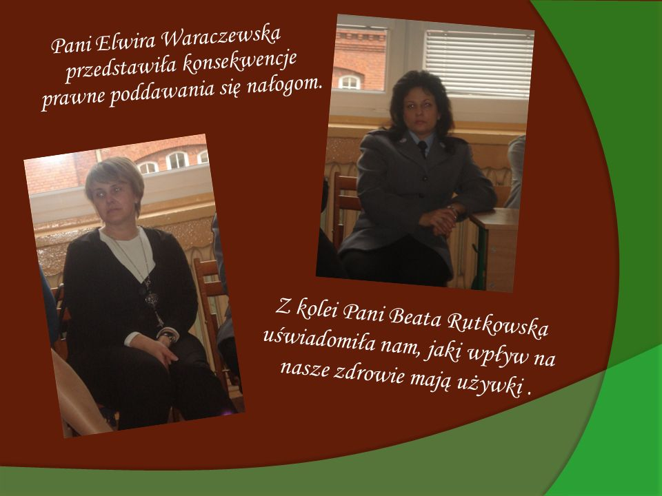 Pani Elwira Waraczewska przedstawiła konsekwencje prawne poddawania się nałogom.