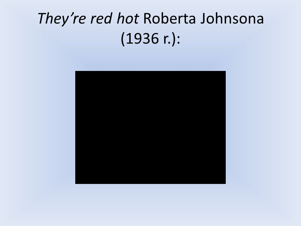 They're red hot Roberta Johnsona (1936 r.):