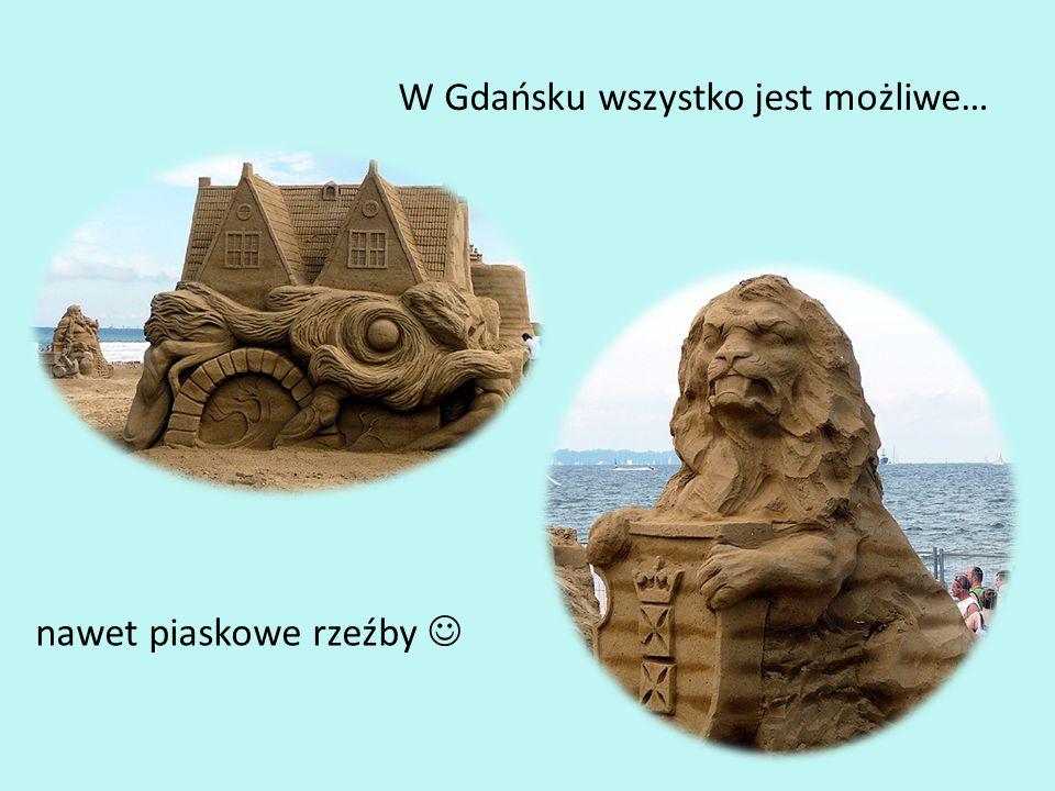W Gdańsku wszystko jest możliwe…