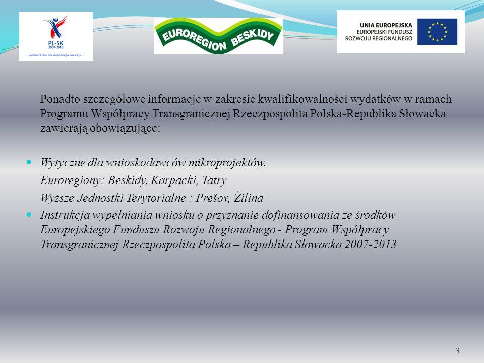 Ponadto szczegółowe informacje w zakresie kwalifikowalności wydatków w ramach Programu Współpracy Transgranicznej Rzeczpospolita Polska-Republika Słowacka zawierają obowiązujące: