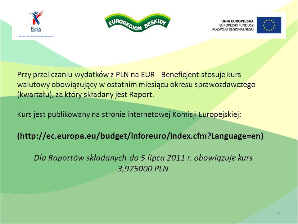 Przy przeliczaniu wydatków z PLN na EUR - Beneficjent stosuje kurs walutowy obowiązujący w ostatnim miesiącu okresu sprawozdawczego (kwartału), za który składany jest Raport.