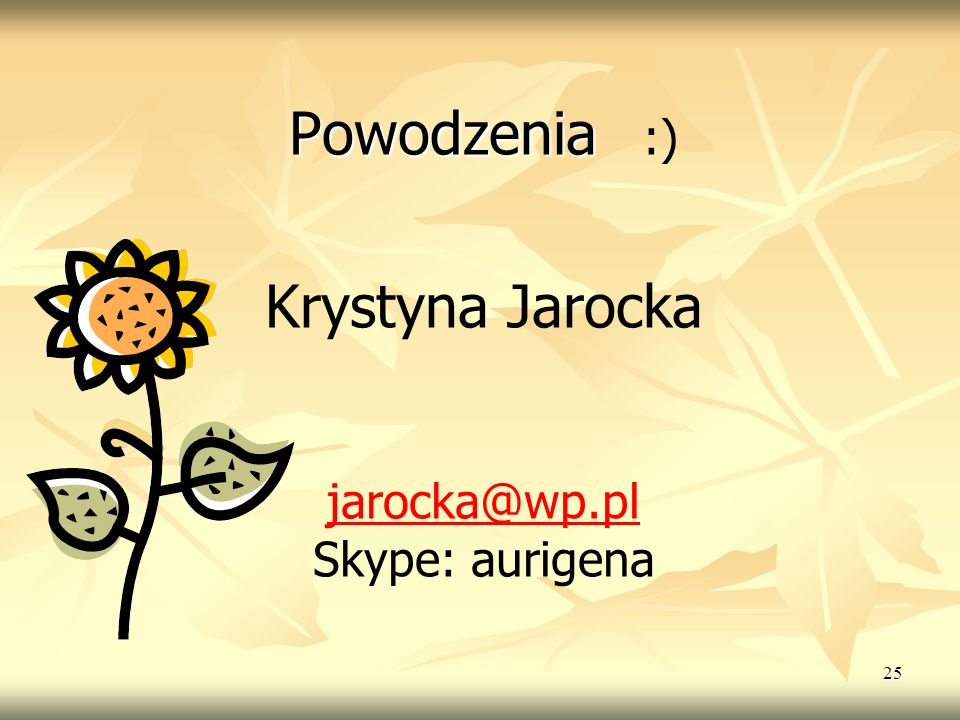 Powodzenia :) Krystyna Jarocka jarocka@wp.pl Skype: aurigena