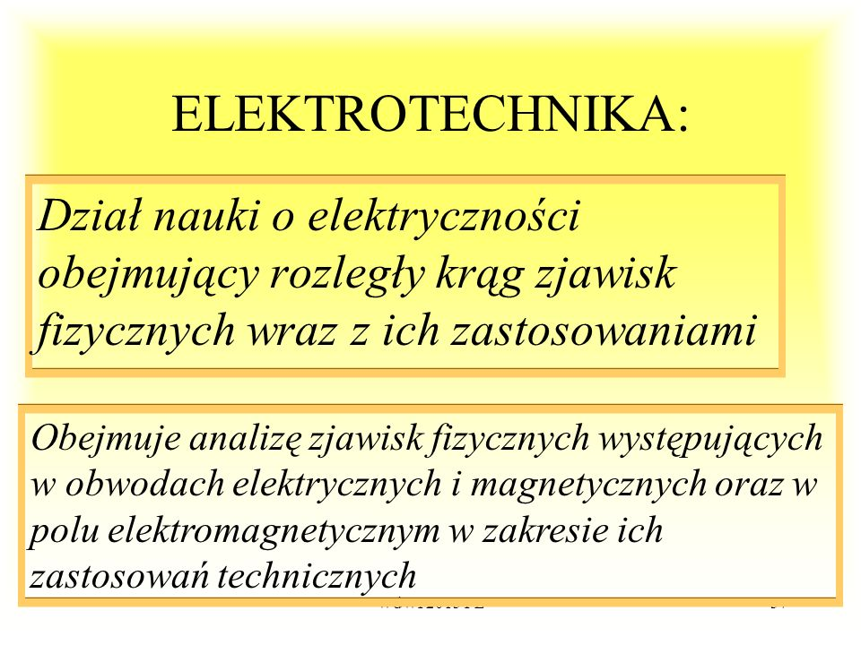 ELEKTROTECHNIKA:Dział nauki o elektryczności obejmujący rozległy krąg zjawisk fizycznych wraz z ich zastosowaniami.