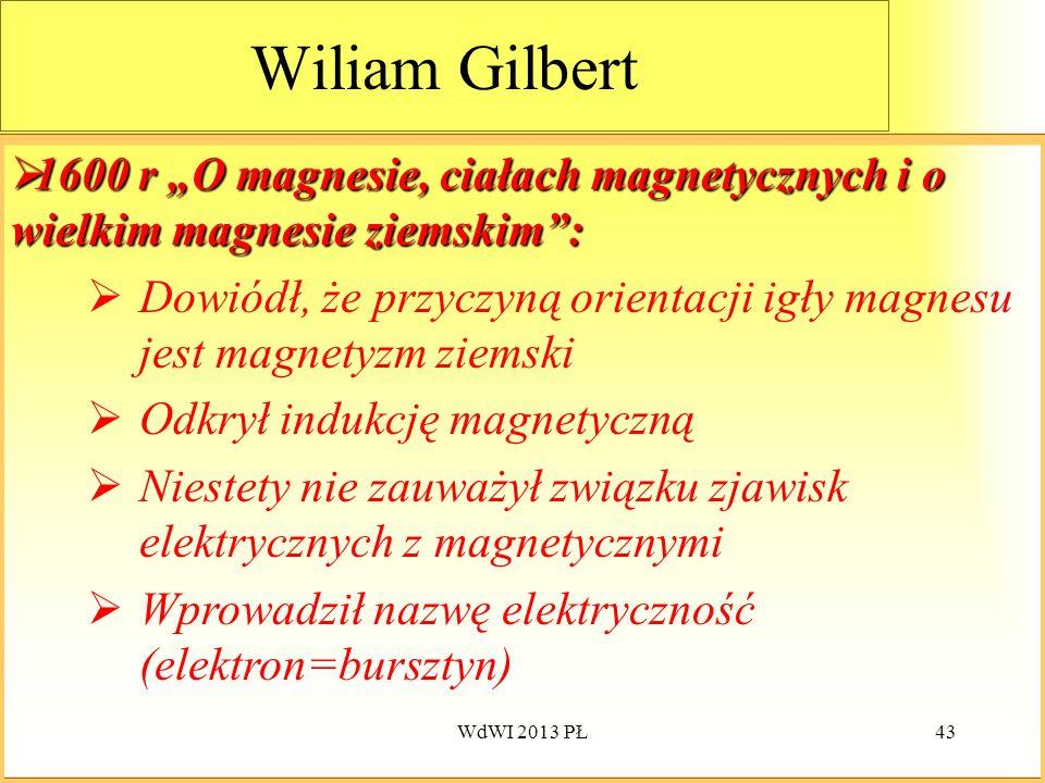 """Wiliam Gilbert1600 r """"O magnesie, ciałach magnetycznych i o wielkim magnesie ziemskim :"""