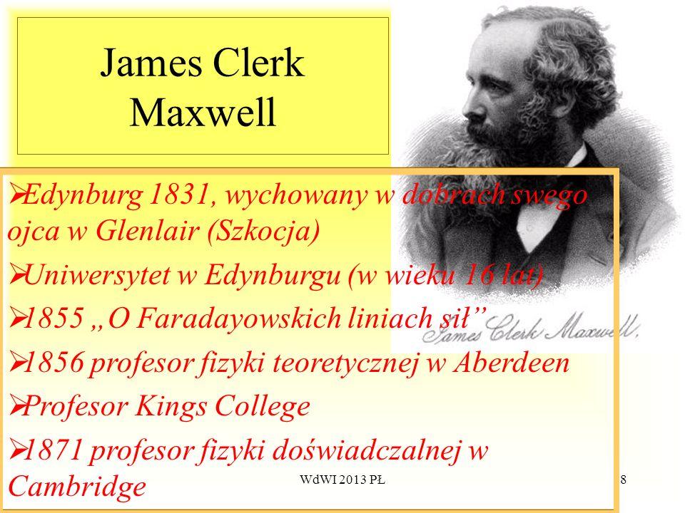 James Clerk MaxwellEdynburg 1831, wychowany w dobrach swego ojca w Glenlair (Szkocja) Uniwersytet w Edynburgu (w wieku 16 lat)