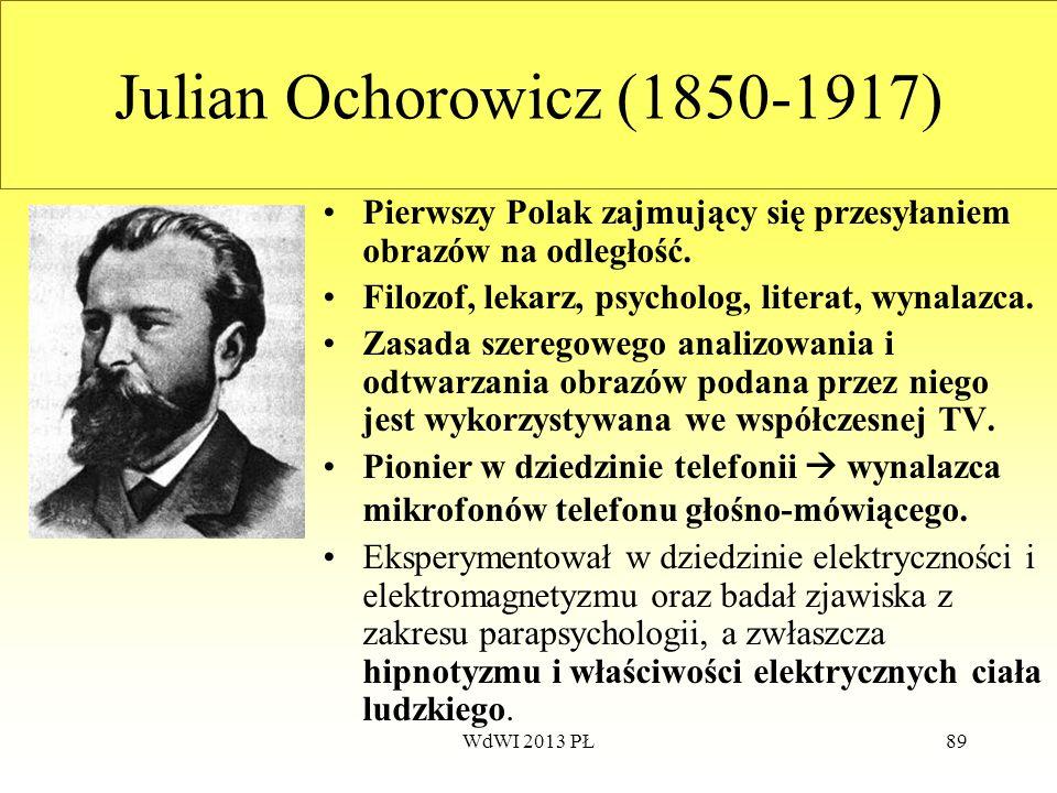 Julian Ochorowicz (1850-1917)Pierwszy Polak zajmujący się przesyłaniem obrazów na odległość. Filozof, lekarz, psycholog, literat, wynalazca.