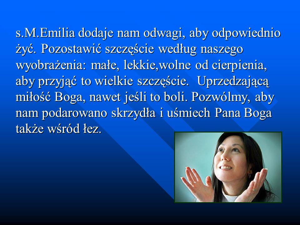 s. M. Emilia dodaje nam odwagi, aby odpowiednio żyć