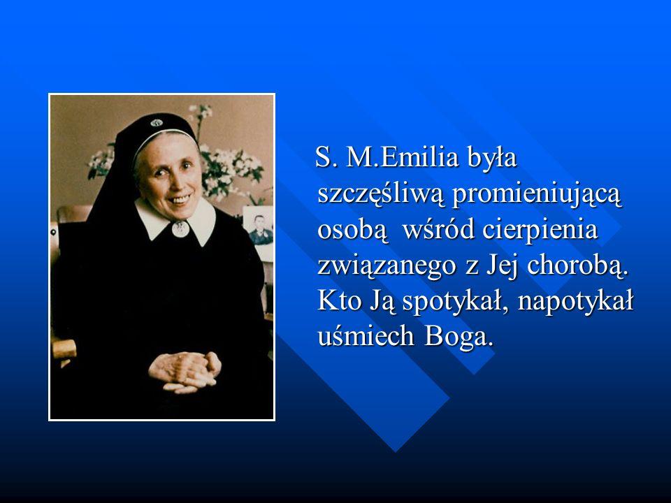 S. M.Emilia była szczęśliwą promieniującą osobą wśród cierpienia związanego z Jej chorobą.