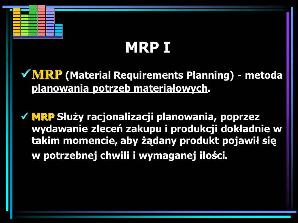 MRP I MRP (Material Requirements Planning) - metoda planowania potrzeb materiałowych.