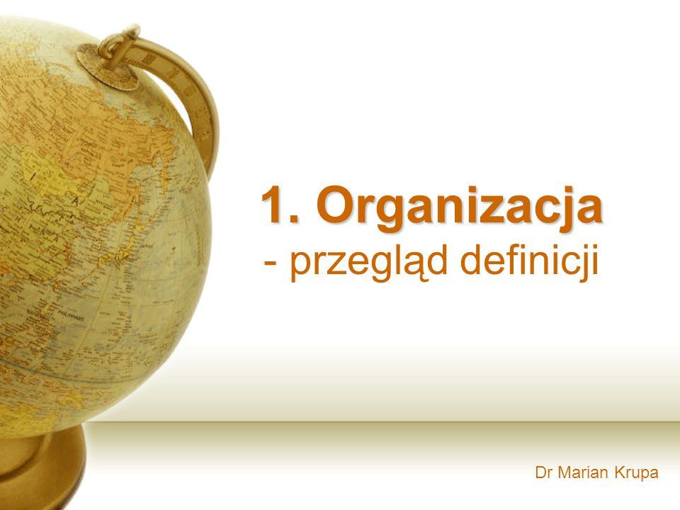 1. Organizacja - przegląd definicji Dr Marian Krupa