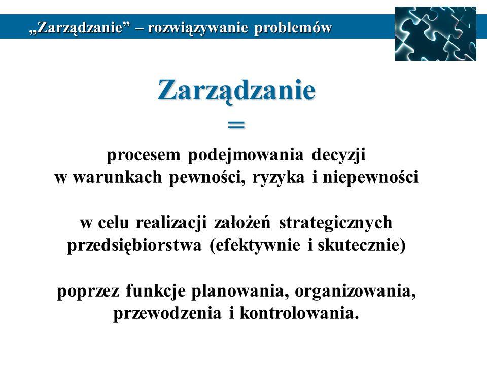 Zarządzanie = procesem podejmowania decyzji