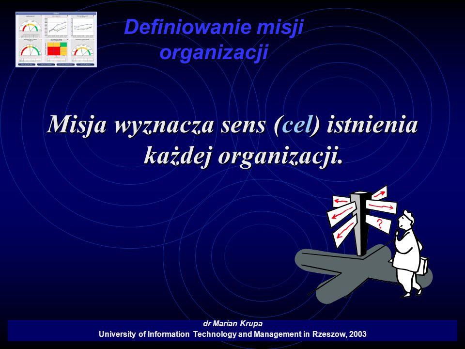 Misja wyznacza sens (cel) istnienia każdej organizacji.