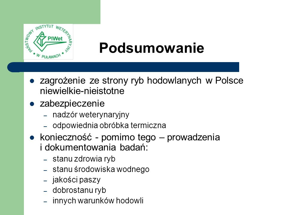 Podsumowanie zagrożenie ze strony ryb hodowlanych w Polsce niewielkie-nieistotne. zabezpieczenie. nadzór weterynaryjny.