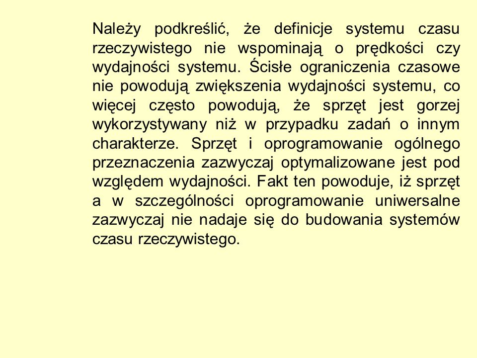 Należy podkreślić, że definicje systemu czasu rzeczywistego nie wspominają o prędkości czy wydajności systemu.