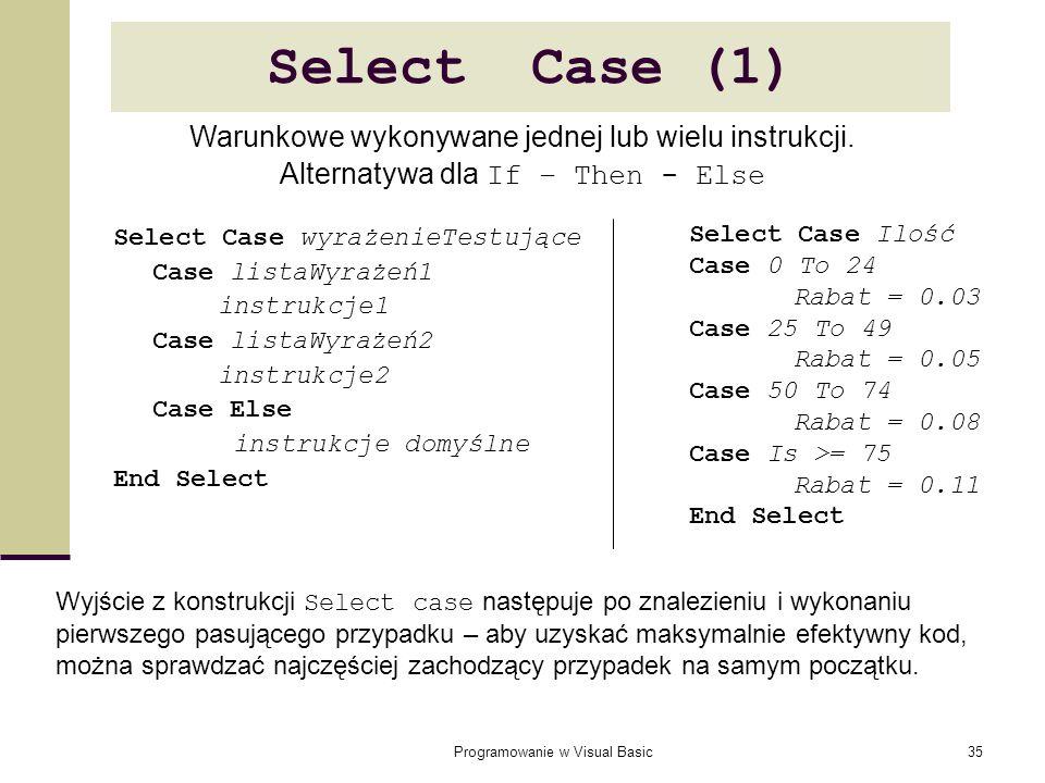 Select Case (1) Warunkowe wykonywane jednej lub wielu instrukcji.