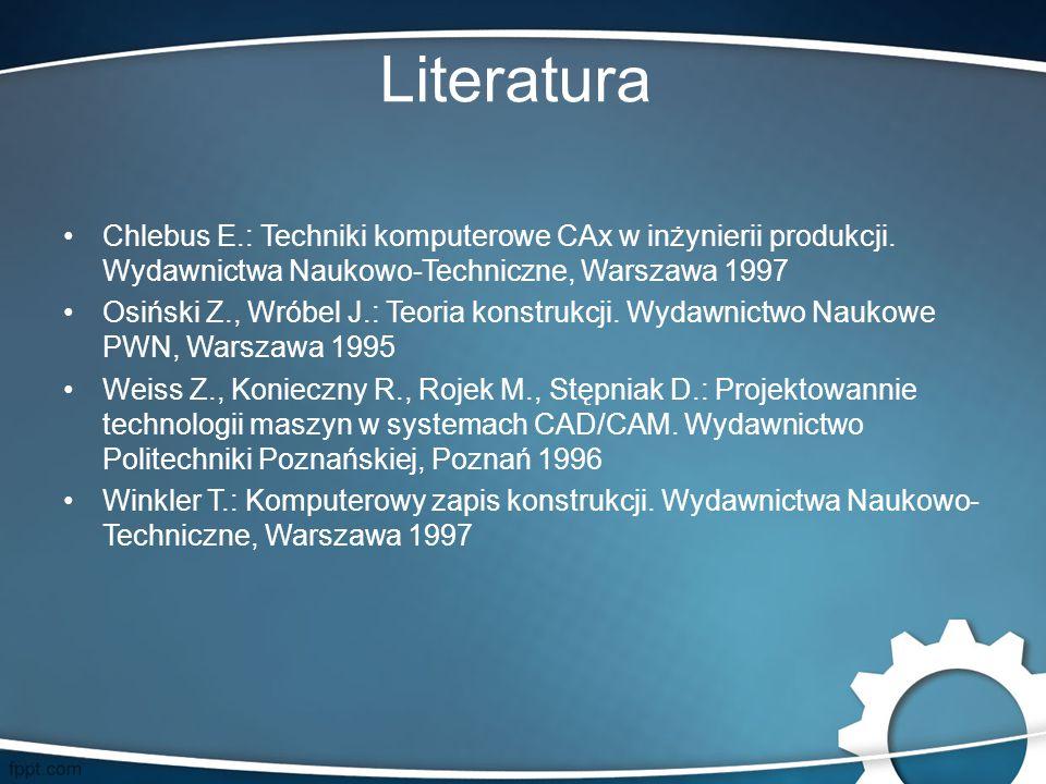Literatura Chlebus E.: Techniki komputerowe CAx w inżynierii produkcji. Wydawnictwa Naukowo-Techniczne, Warszawa 1997.