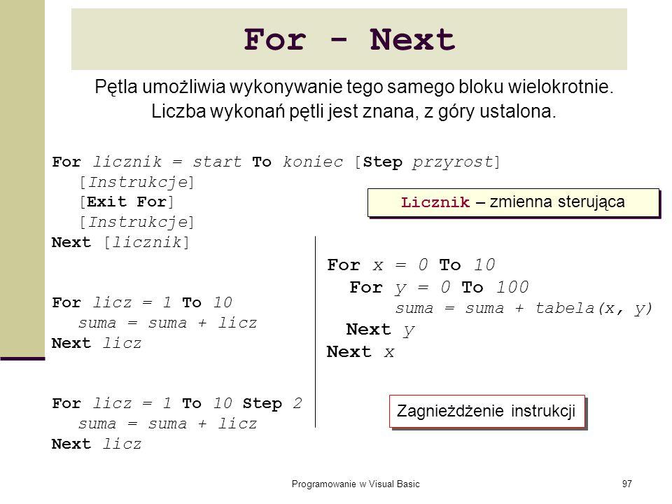 For - Next Pętla umożliwia wykonywanie tego samego bloku wielokrotnie.