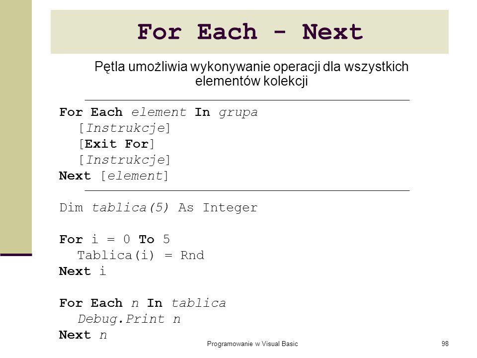 For Each - NextPętla umożliwia wykonywanie operacji dla wszystkich elementów kolekcji. For Each element In grupa.